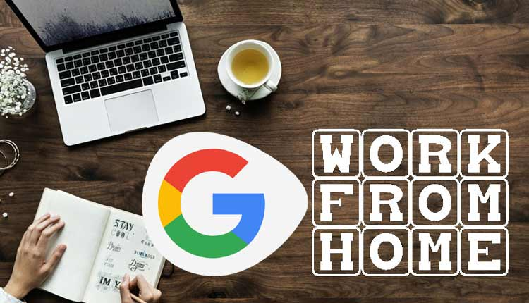 Google Extends 'Work From Home' Order Till Mid-2021